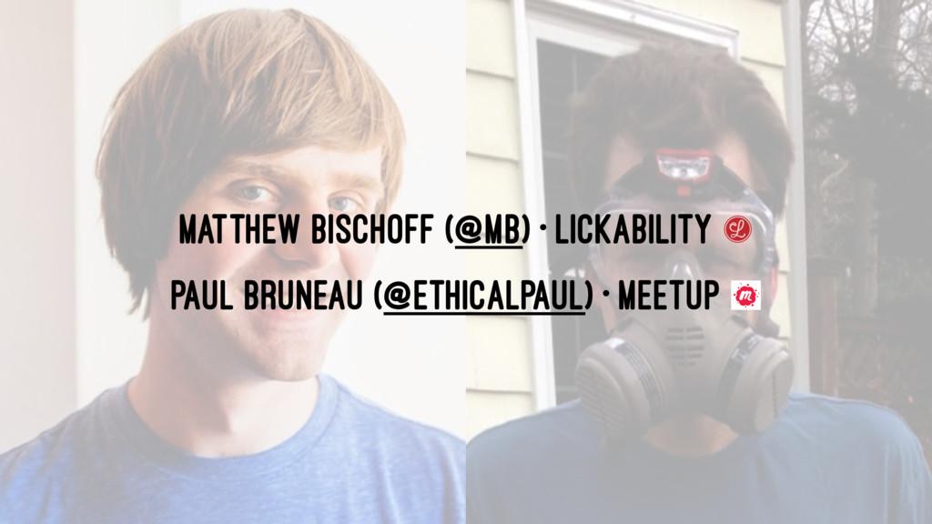 Matthew Bischoff (@mb) • Lickability Paul Brune...