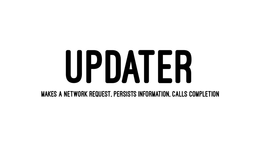 UPDATER MAKES A NETWORK REQUEST, PERSISTS INFOR...