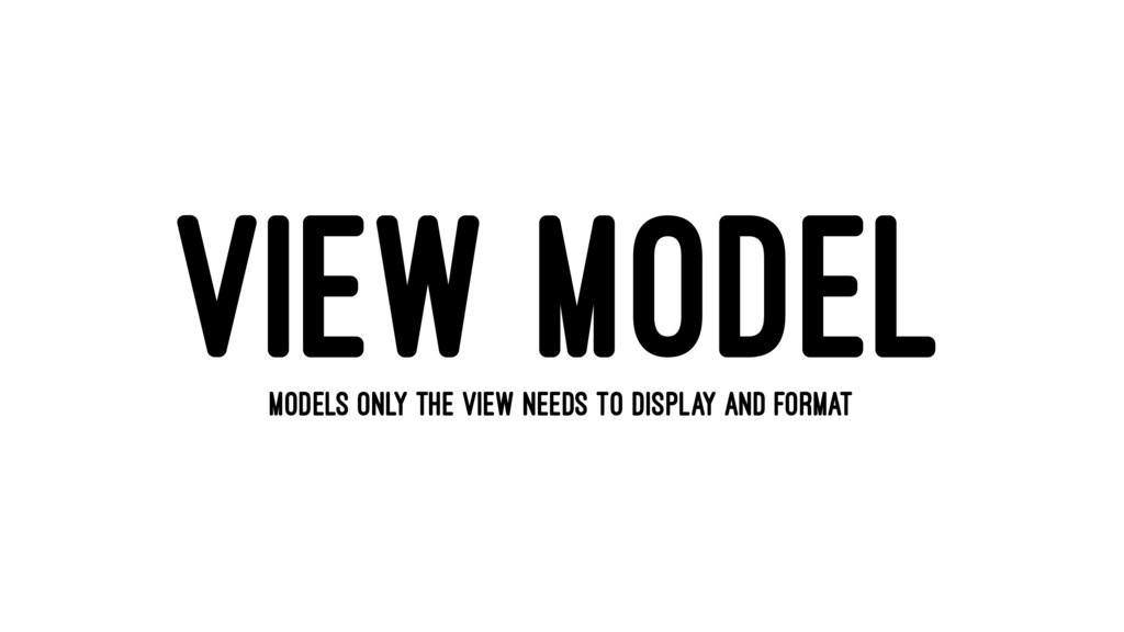 VIEW MODEL MODELS ONLY THE VIEW NEEDS TO DISPLA...