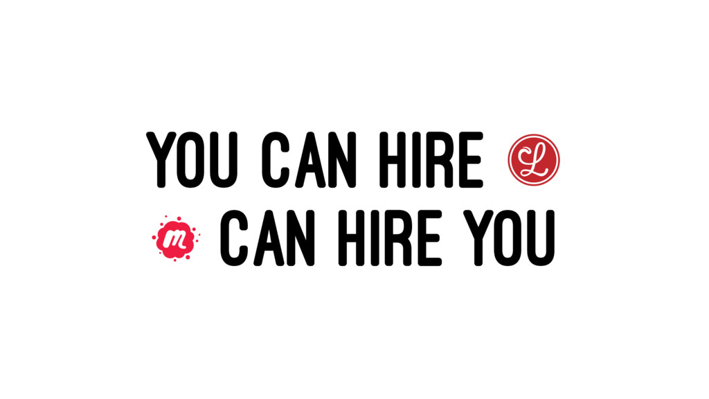 YOU CAN HIRE CAN HIRE YOU