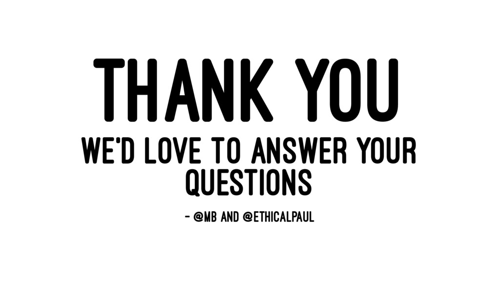 THANK YOU WE'D LOVE TO ANSWER YOUR QUESTIONS — ...