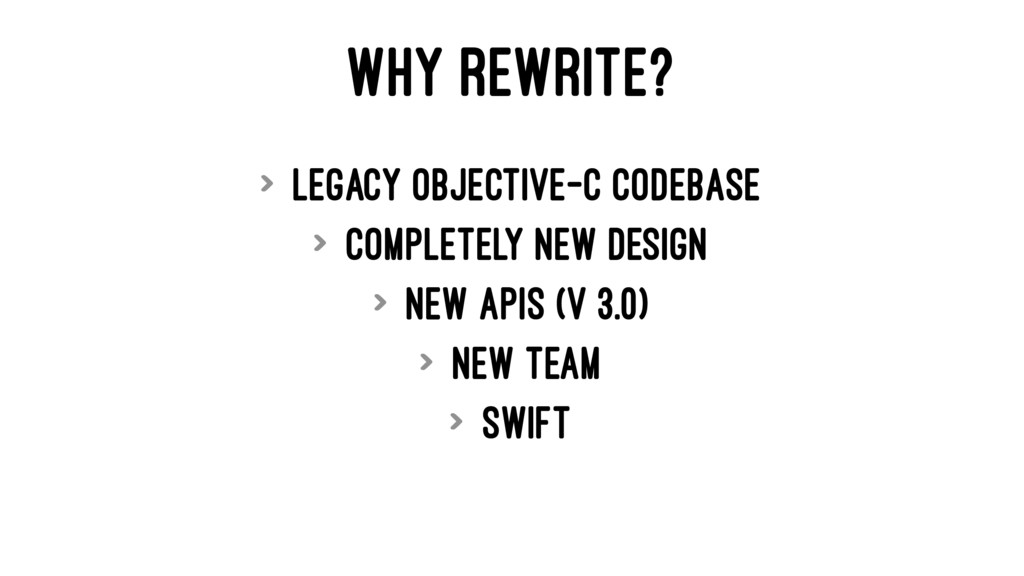 WHY REWRITE? > Legacy Objective-C codebase > Co...