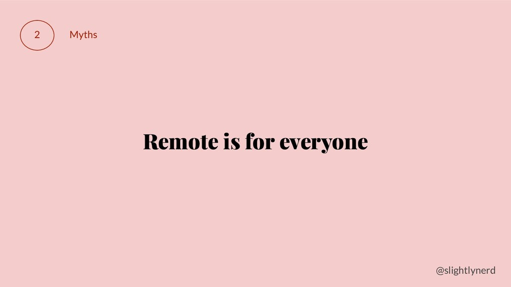 @slightlynerd 2 Myths Remote is for everyone