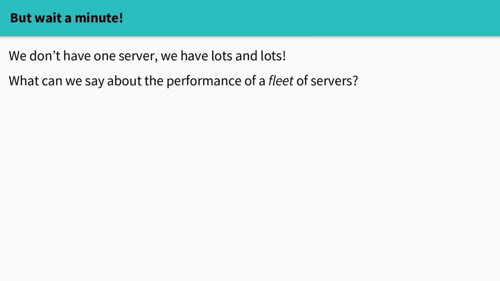 But wait a minute! We don't have one server, we...