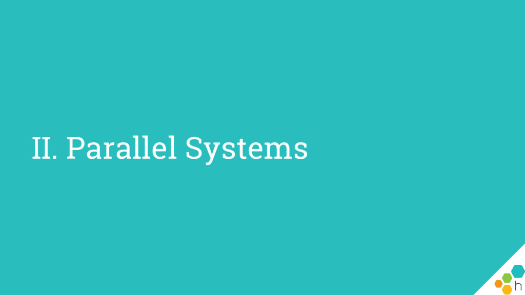 II. Parallel Systems