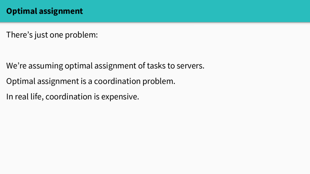 Optimal assignment There's just one problem: We...