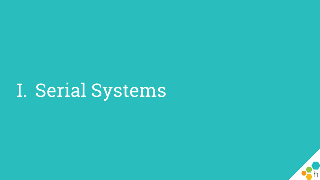 I. Serial Systems