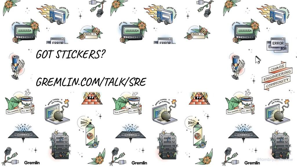GOT STICKERS? GREMLIN.COM/TALK/SRE @tambryantbu...