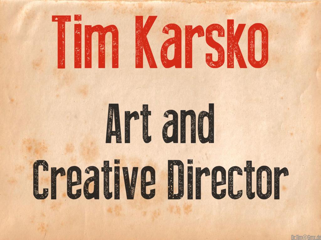 Tim Karsko Art and Creative Director Tim Karsko...