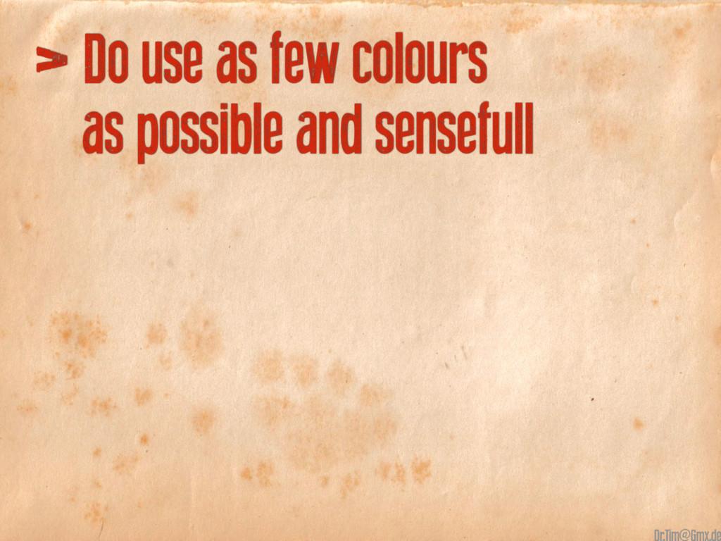 > Do use as few colours as possible and sensefu...
