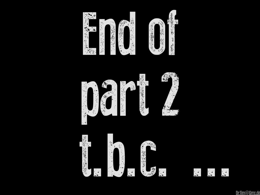 End of part 2 t.b.c. ... @