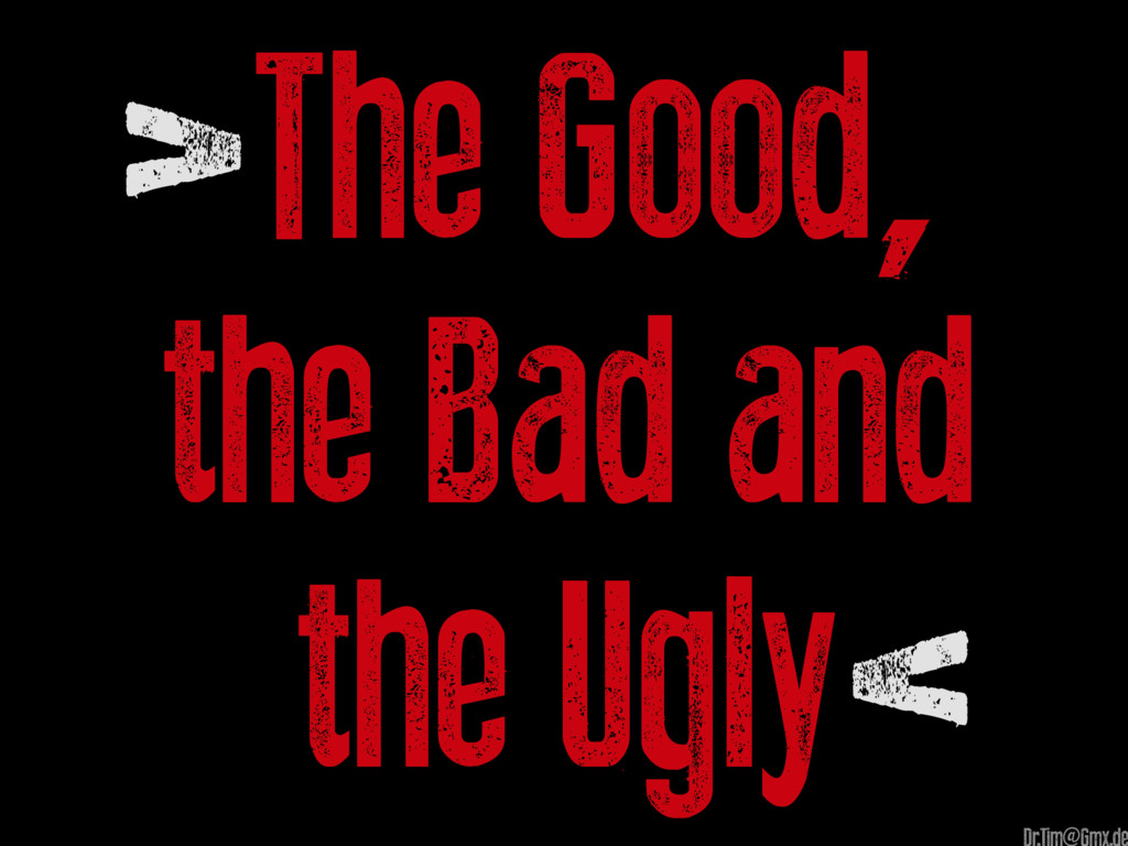 >The Good, the Bad and the Ugly< @