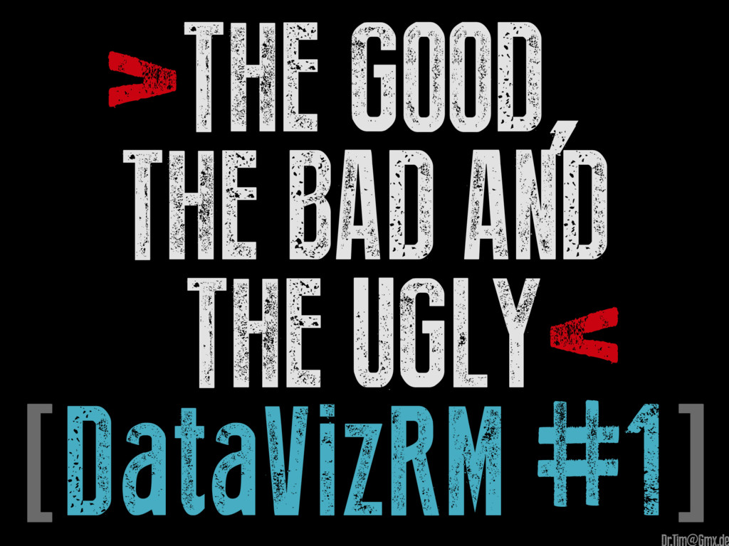 [DataVizRM#1] >The good, the bad and the Ugly< @