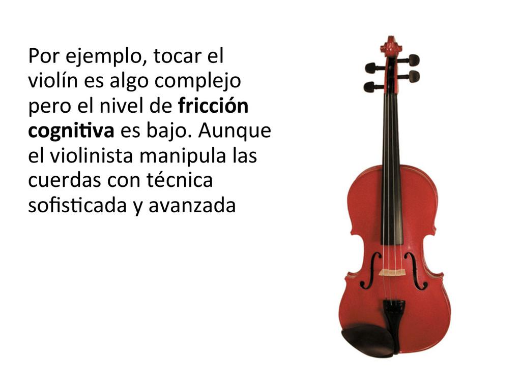 Por ejemplo, tocar el  violín es...