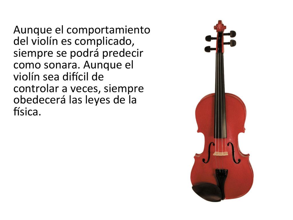 Aunque el comportamiento  del violí...