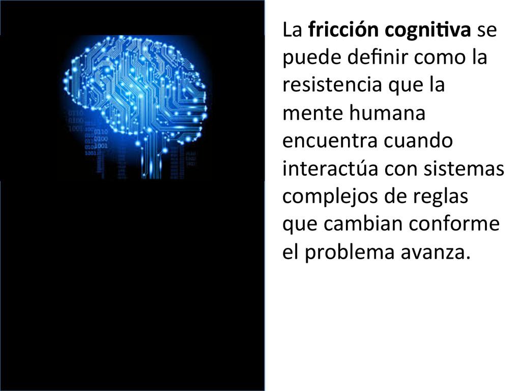 La fricción cogni9va se  puede d...