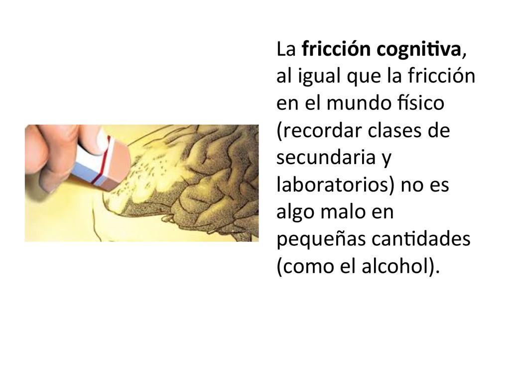La fricción cogni9va,  al igual ...