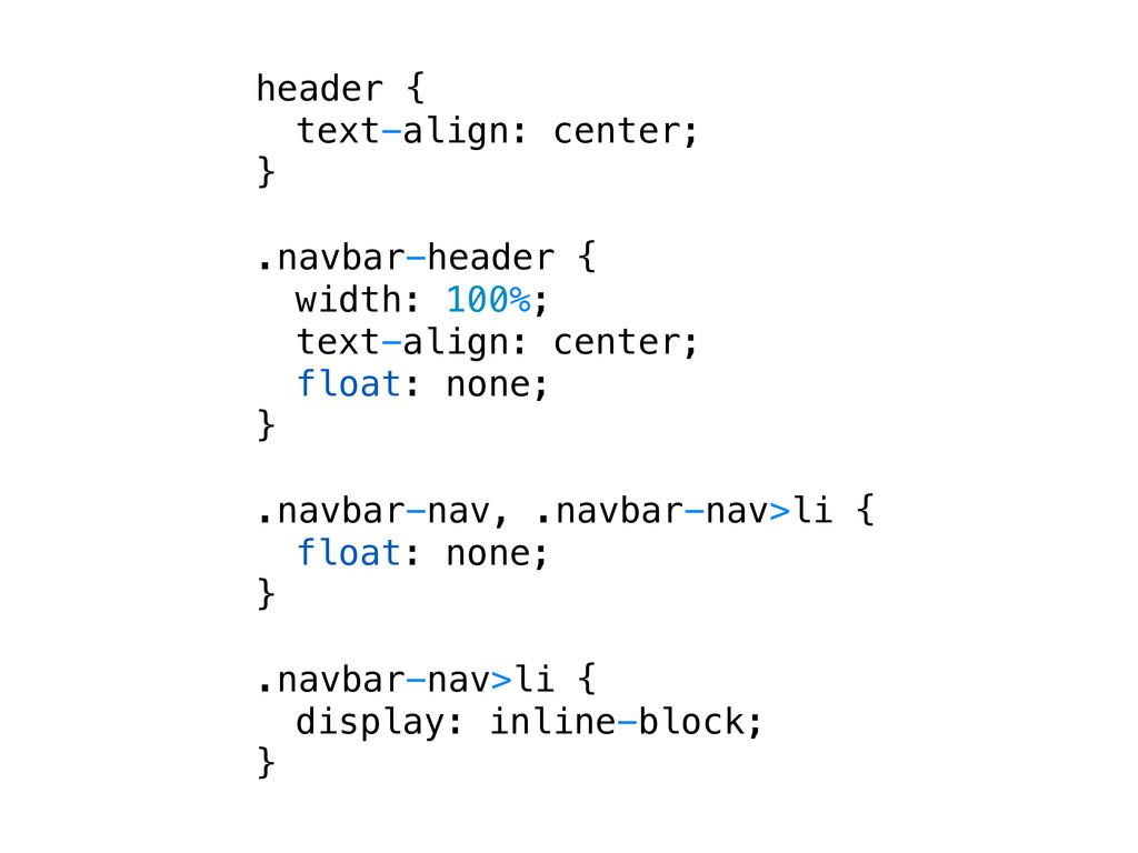 header { ! text-align: center; } .navbar-header...