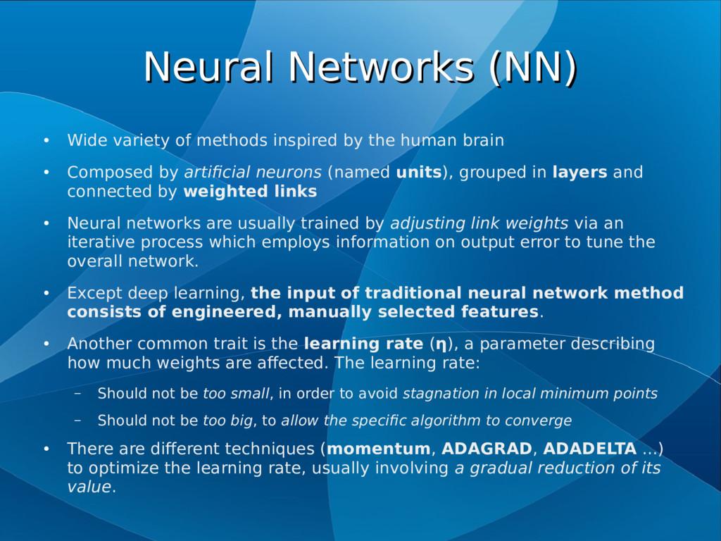 Neural Networks (NN) Neural Networks (NN) ● Wid...