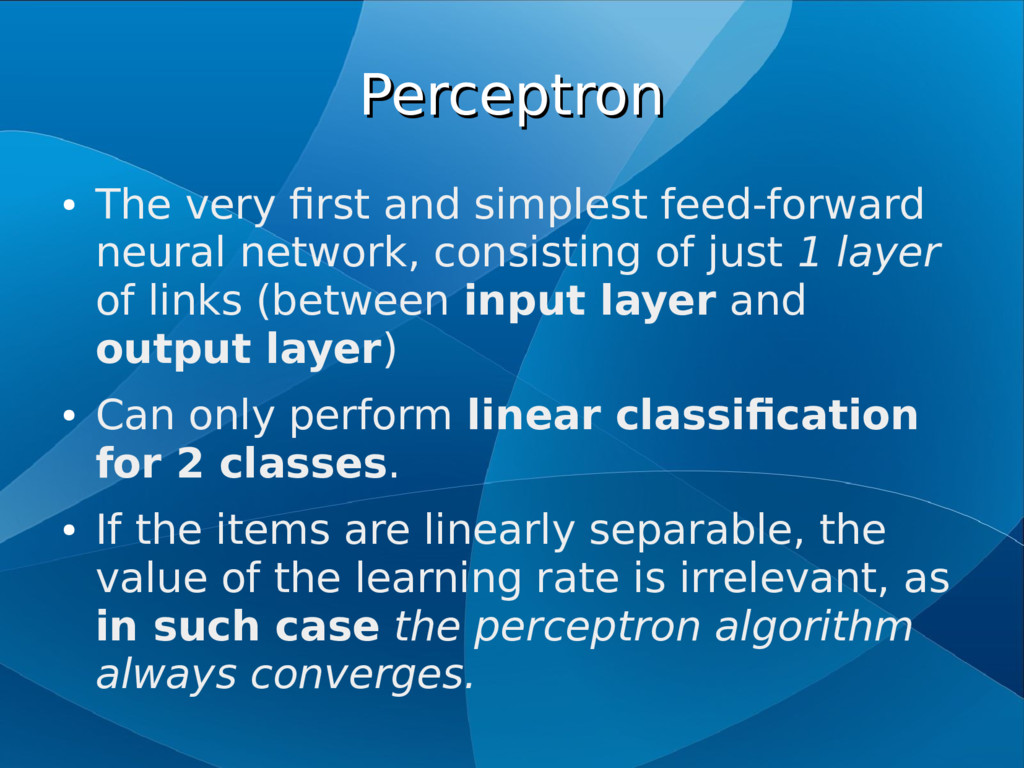 Perceptron Perceptron ● The very first and simp...