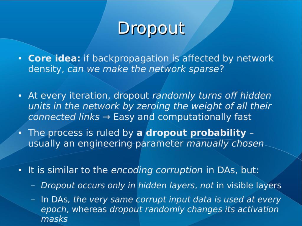 Dropout Dropout ● Core idea: if backpropagation...