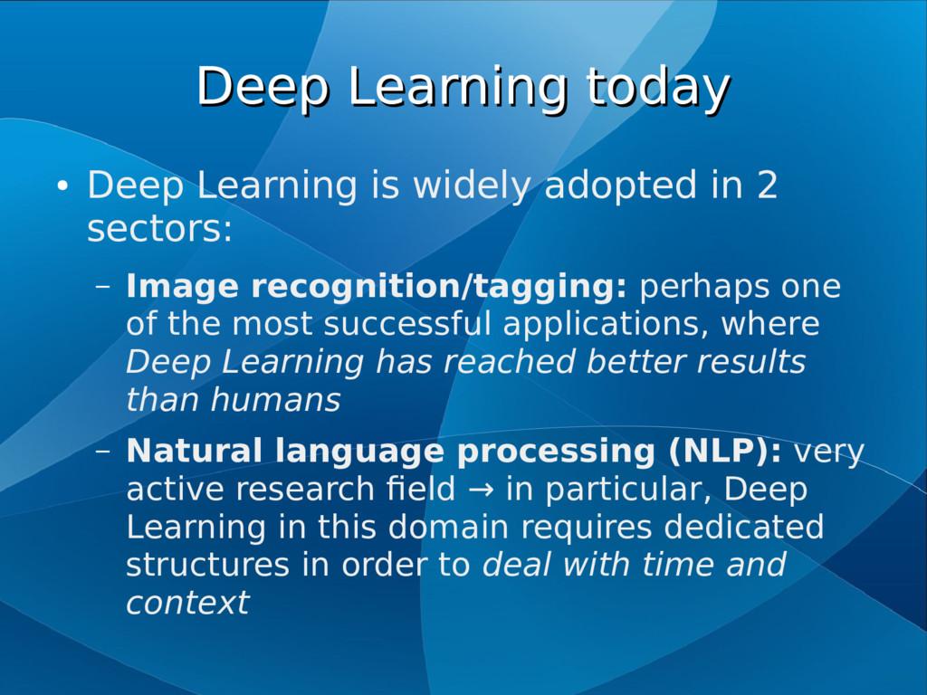 Deep Learning today Deep Learning today ● Deep ...