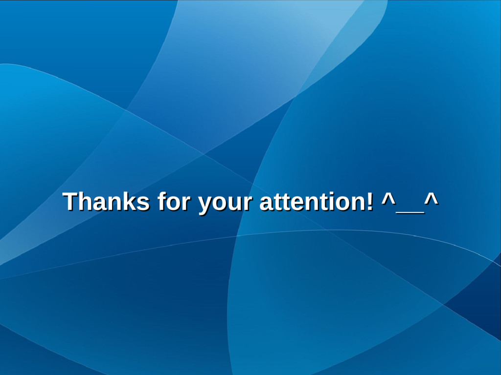 Thanks for your attention! ^__^ Thanks for your...