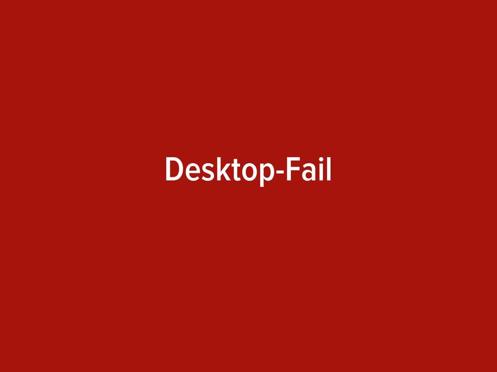 Desktop-Fail