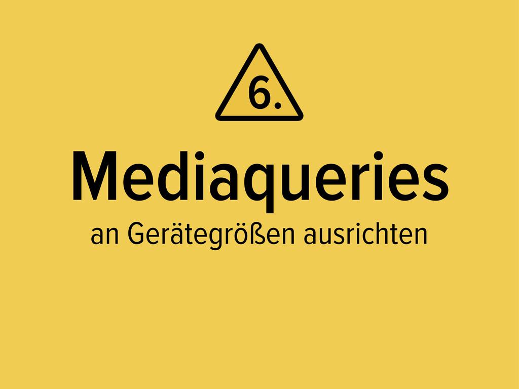 Mediaqueries an Gerätegrößen ausrichten 6.