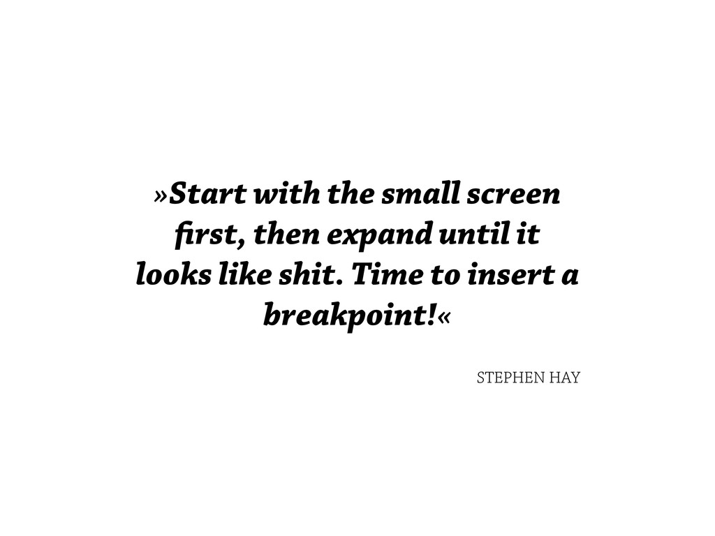 »Start with the small screen first, then expand ...