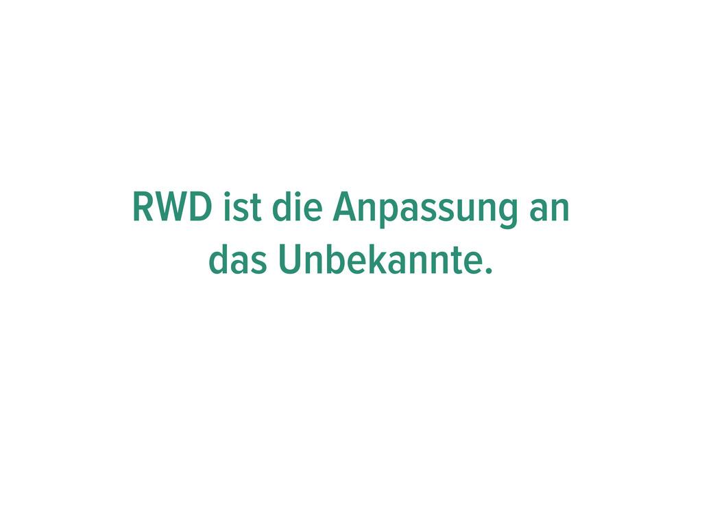 RWD ist die Anpassung an das Unbekannte.