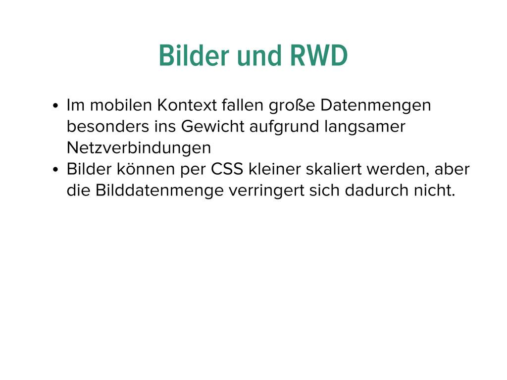 Bilder und RWD • Im mobilen Kontext fallen groß...