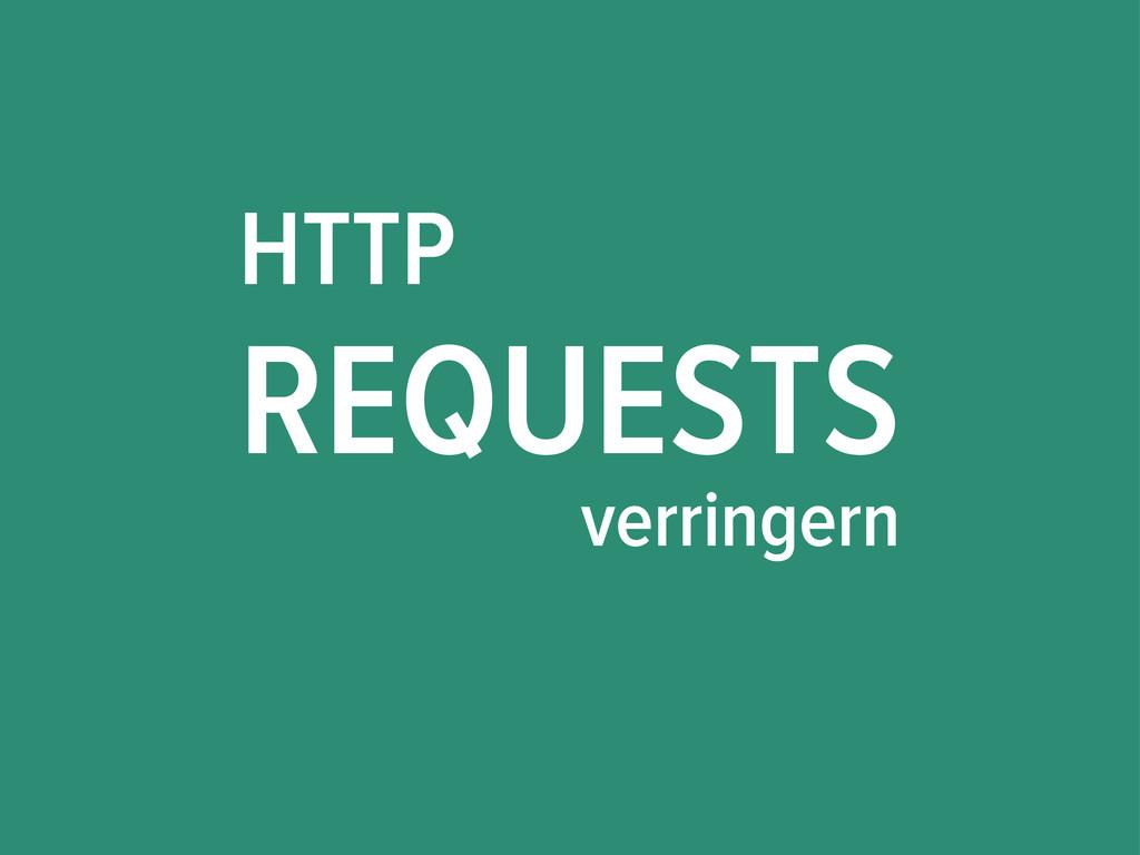 HTTP REQUESTS verringern