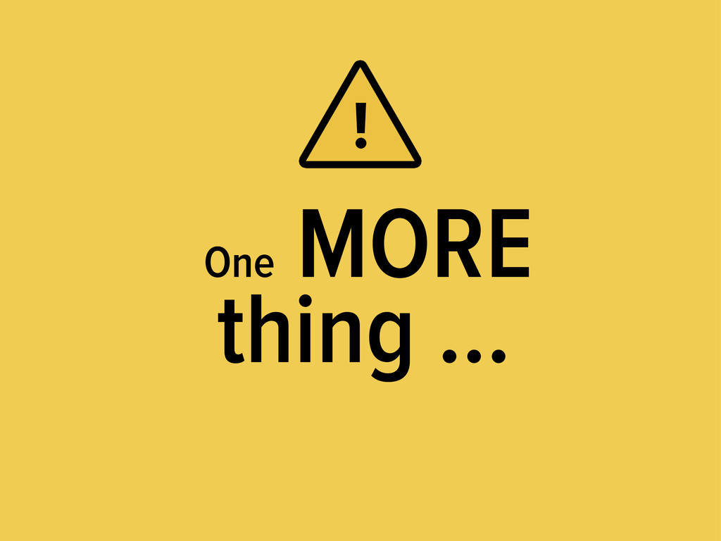 One MORE thing … !