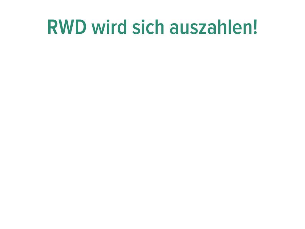 RWD wird sich auszahlen!