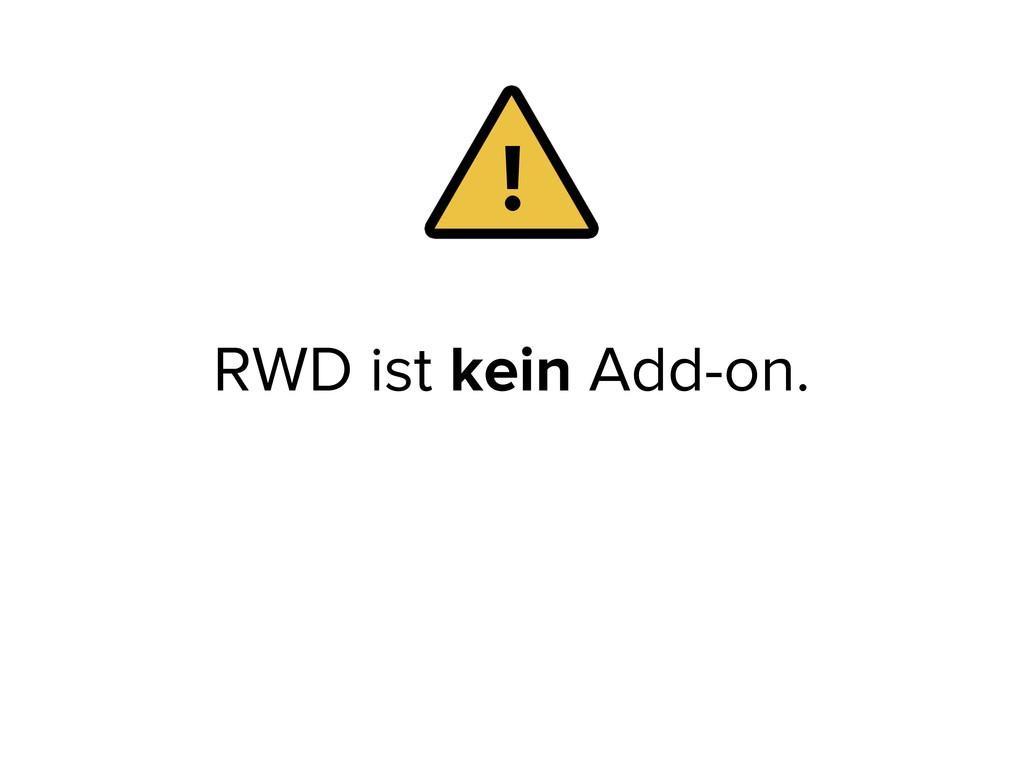 RWD ist kein Add-on. !