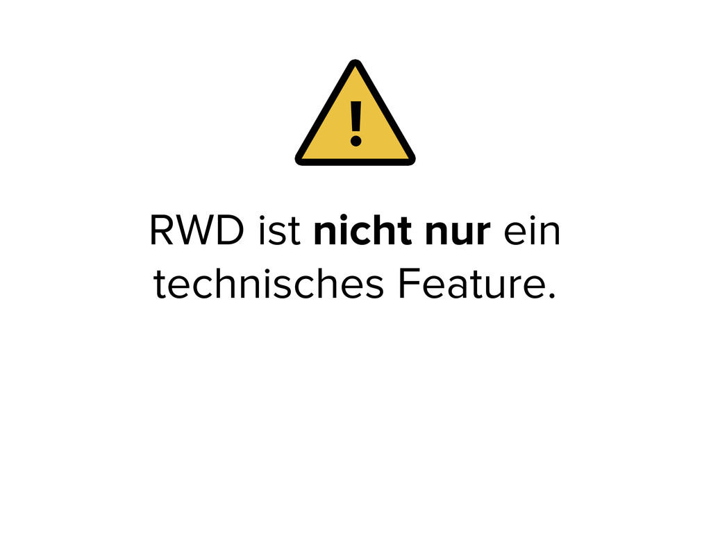 RWD ist nicht nur ein technisches Feature. !