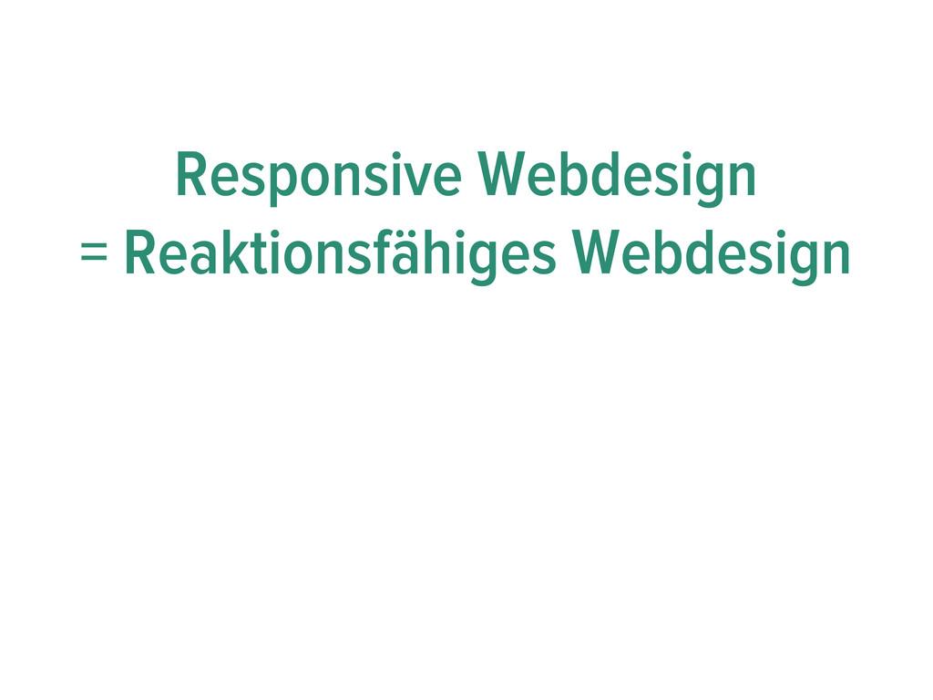 Responsive Webdesign = Reaktionsfähiges Webdesi...