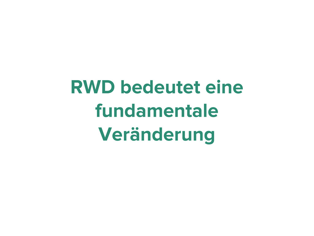 RWD bedeutet eine fundamentale Veränderung