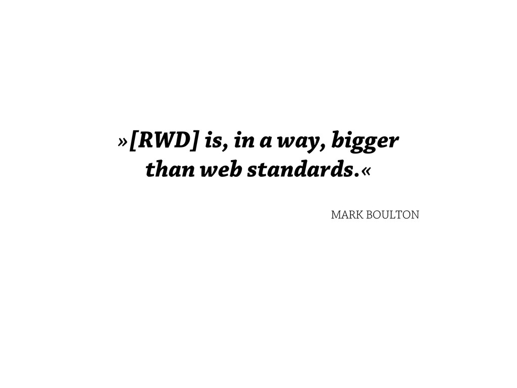 »[RWD] is, in a way, bigger than web standards....