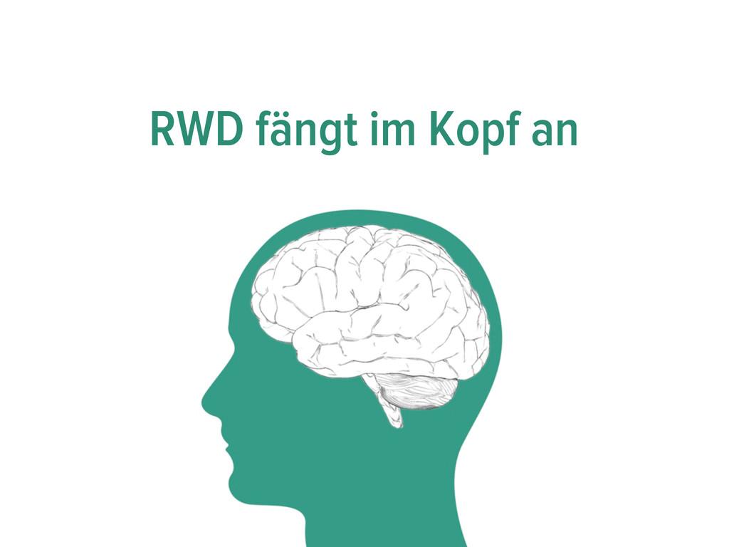 RWD fängt im Kopf an