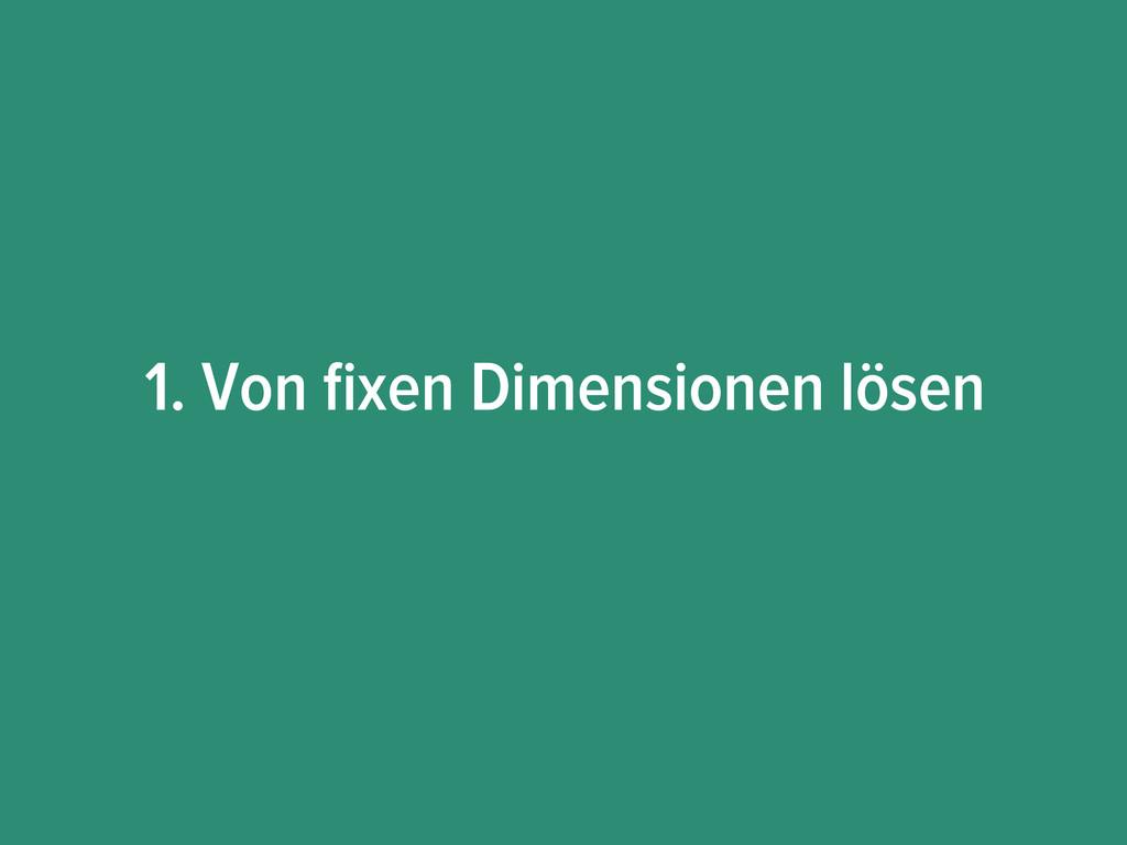 1. Von fixen Dimensionen lösen