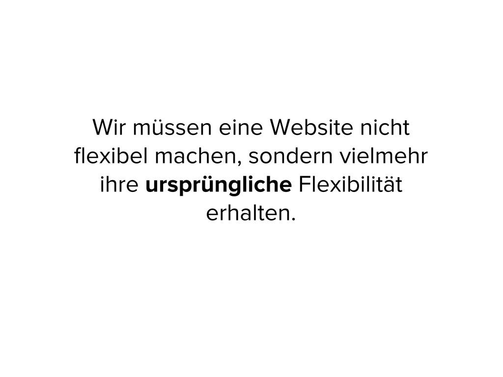 Wir müssen eine Website nicht flexibel machen, s...
