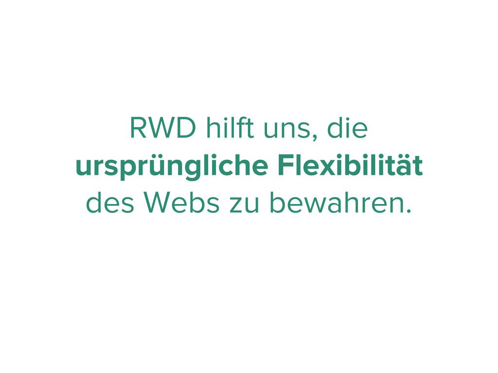 RWD hilft uns, die ursprüngliche Flexibilität d...