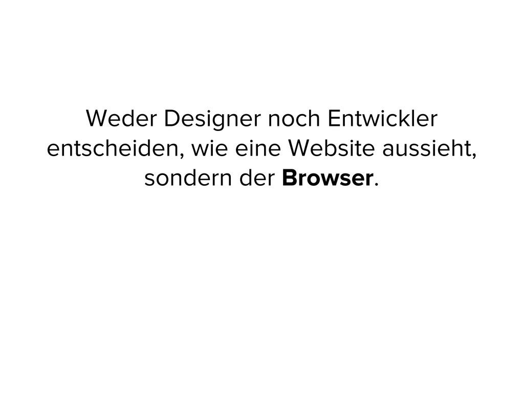 Weder Designer noch Entwickler entscheiden, wie...