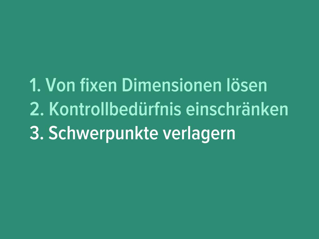 1. Von fixen Dimensionen lösen 2. Kontrollbedürf...