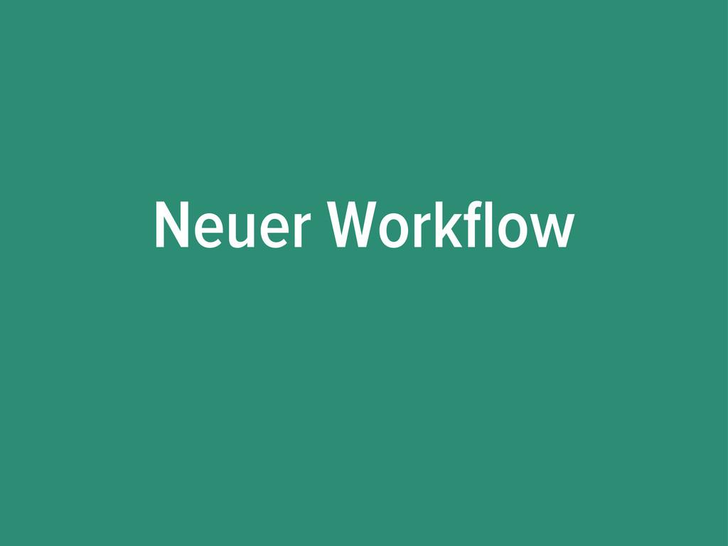 Neuer Workflow