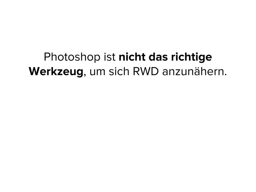 Photoshop ist nicht das richtige Werkzeug, um s...