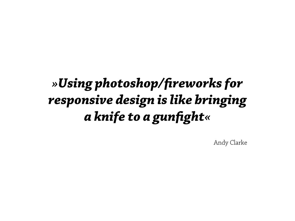 »Using photoshop/fireworks for responsive design...