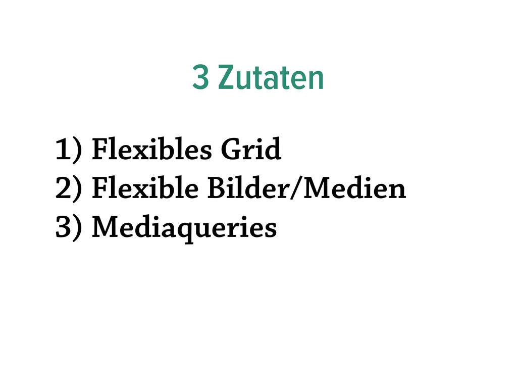 3 Zutaten 1) Flexibles Grid 2) Flexible Bilder/...
